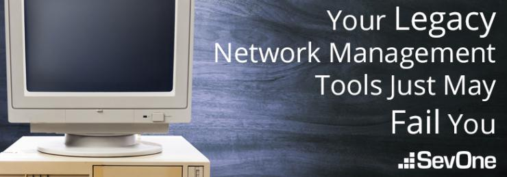 your-legacy-network-management-tools-just-may-fail-you