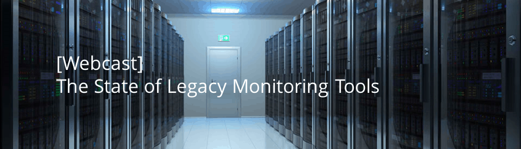 webcast-state-legacy-monitoring-tools