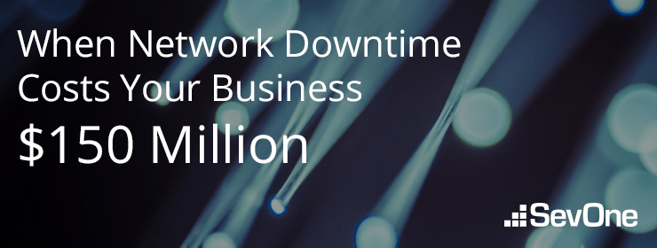 When Network Downtime Costs Your Business $150 Million